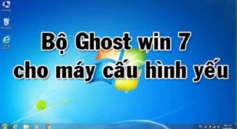 Bộ Ghost Windows 7 lite siêu nhẹ dành cho máy cấu hình yếu