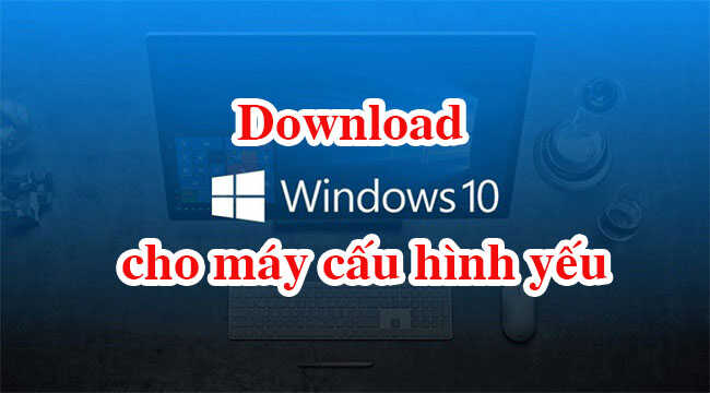 Windows 10 Lite Edition 2020 nhẹ 32/64bit
