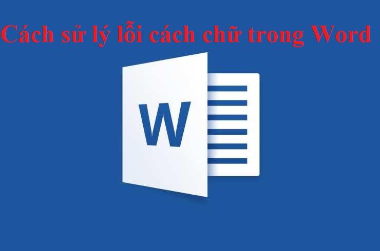 Sử lý lỗi cách chữ trong soạn thảo văn bản Word
