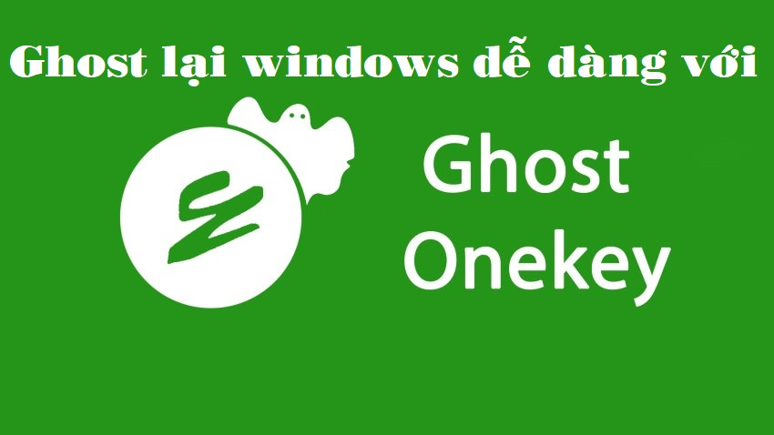 Onekey Ghost-phần mềm tạo file ghost