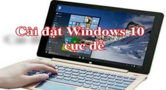 Hướng dẫn cài đặt Windows 10 Chưa bao giờ dễ đến thế