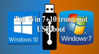 Cách tạo boot Windows 7+10 trong một USB đơn giản nhất