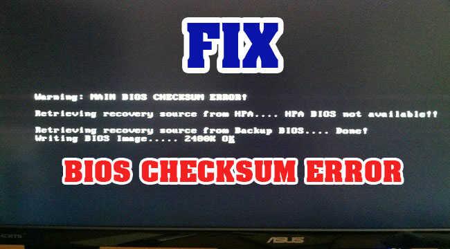 Main Bios checksum error- Hướng dẫn khắc phục lỗi Bios