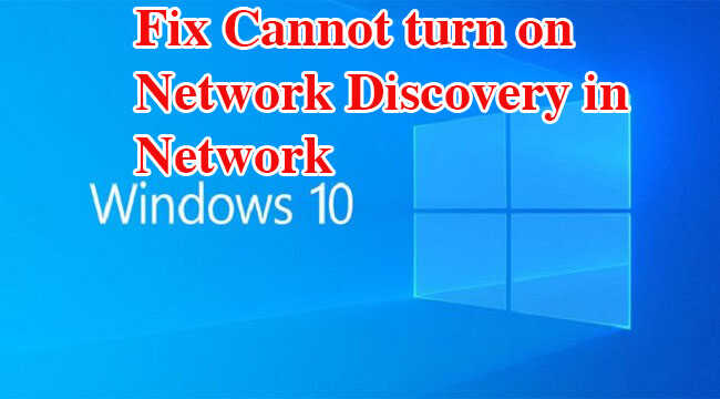 Cannot turn on Network Discovery in Network trong Windows 10
