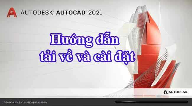 Autocad 2021 64bit Full Activate hướng dẫn tải và cài đặt