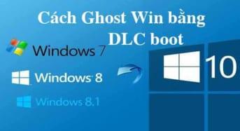 Ghost Win 7/8.1/10 bằng DLC boot – Hướng dẫn chi tiết
