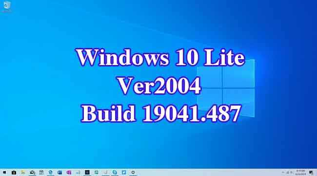 Windows 10 LITE x64 Version 2004 Build 19041.487 cực nhẹ