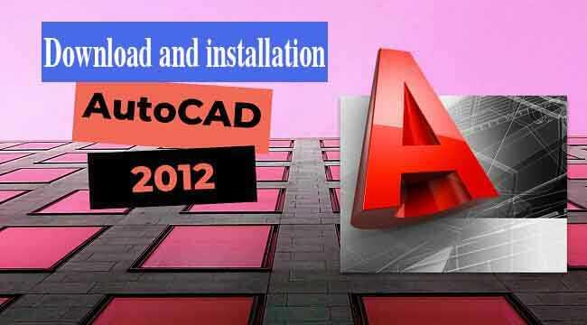 AutoCAD 2012 Full Activate 32/64 bit-Hướng dẫn cài đặt
