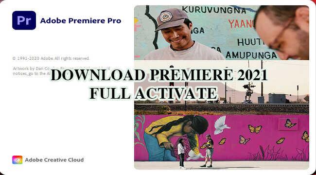 Premiere 2021 Full Activate–Hướng dẫn tải và cài đặt
