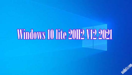 Windows 10 Lite v12 2021 nhẹ cho máy cấu hình thấp