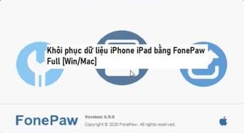Khôi phục dữ liệu iPhone/iPad bằng FonePaw full [Win/MacOS]