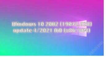Windows 10 20H2 (19042.928) Tháng 4 năm 2021 AiO (x86/x64)