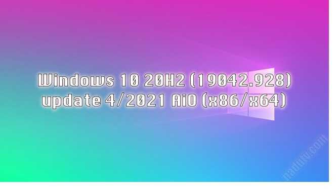 Windows 10 20H2 (19042.928) 4/2021 AiO (x86/x64)