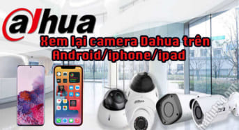 Xem lại camera Dahua trên Android/iphone/ipad