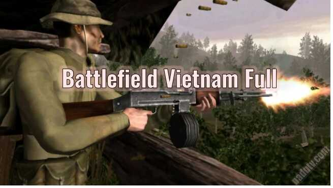 Game Chiến tranh Việt Nam Battlefield Vietnam Full