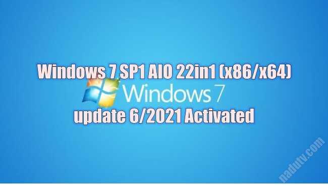 Windows 7 SP1 AIO 22in1 (x86/x64) update 6/2021 Activated