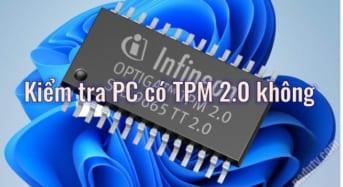 Kiểm tra PC có TPM 2.0 không? để cài đặt Windows 11